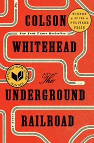 The Underground Railroad (Pulitzer Prize Winner) (National Book Award Winner) (Oprah's Book Club) (A Novel) by Colson Whitehead, 9780385542364