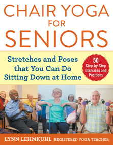 Chair Yoga for Seniors (Stretches and Poses that You Can Do Sitting Down at Home) by Lynn Lehmkuhl, 9781510750630