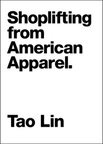Shoplifting from American Apparel by Tao Lin, 9781933633787
