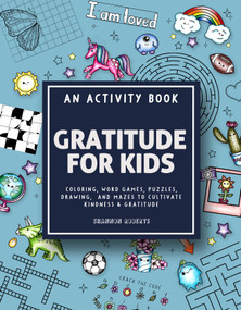 Gratitude for Kids (An Activity Book featuring Coloring, Word Games, Puzzles, Drawing, and Mazes to Cultivate Kindness & Gratitude) by Shannon Roberts, Paige Tate & Co., 9781950968503