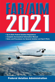 FAR/AIM 2021: Up-to-Date FAA Regulations / Aeronautical Information Manual by Federal Aviation Administration, 9781510760424