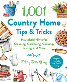 1,001 Country Home Tips & Tricks (Household Hints for Cleaning, Gardening, Cooking, Sewing, and More) by Mary Rose Quigg, 9781510762244