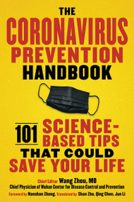 The Coronavirus Prevention Handbook (101 Science-Based Tips That Could Save Your Life) by Wang Zhou, Nanshan Zhong, Qiang Wang, Ke Hu, Zaiqi Zhang, 9781510762411