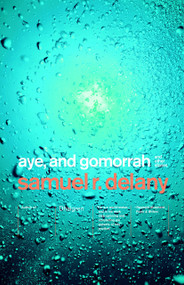 Aye, and Gomorrah (And Other Stories) by Samuel R. Delany, 9780375706714