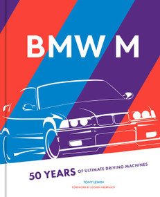 BMW M (50 Years of Ultimate Driving Machines) by Tony Lewin, Jochen Neerpasch, 9780760368480
