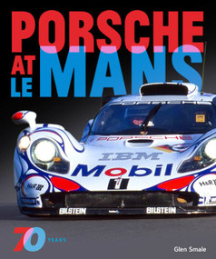 Porsche at Le Mans (70 Years) by Glen Smale, 9780760369050