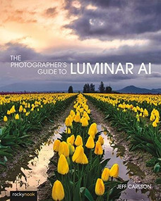 The Photographer's Guide to Luminar AI by Jeff Carlson, 9781681987873