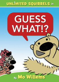 Guess What!? (An Unlimited Squirrels Book) by Mo Willems, Mo Willems, 9781368070935