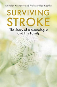 Surviving Stroke (The Story of a Neurologist and His Family) by Helen Kennerley, Udo Kischka, 9781472144461