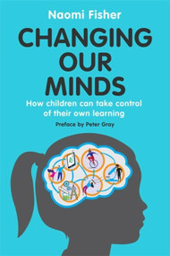 Changing Our Minds (How children can take control of their own learning) by Dr. Naomi Fisher, 9781472145512