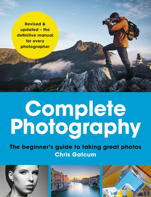 Complete Photography (The beginner's guide to taking great photos) - 9781781578537 by Chris Gatcum, 9781781578537