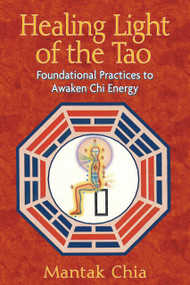 Healing Light of the Tao (Foundational Practices to Awaken Chi Energy) by Mantak Chia, 9781594771132