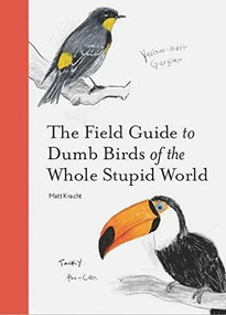 The Field Guide to Dumb Birds of the Whole Stupid World by Matt Kracht, 9781797212272