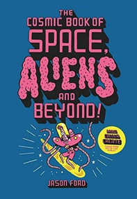 The Cosmic Book of Space, Aliens and Beyond (Draw, colour, create things from out of this world!) by Jason Ford, 9781913947262