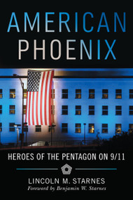 American Phoenix (Heroes of the Pentagon on 9/11) by Lincoln Starnes, 9781734880236