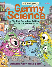 Germy Science (The Sick Truth about Getting Sick (and Staying Healthy)) by Edward Kay, Mike Shiell, 9781525304125