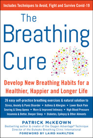 THE BREATHING CURE (Develop New Habits for a Healthier, Happier, and Longer Life) by Patrick McKeown, Laird Hamilton, 9781630061975