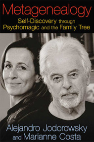 Metagenealogy (Self-Discovery through Psychomagic and the Family Tree) by Alejandro Jodorowsky, Marianne Costa, 9781620551035