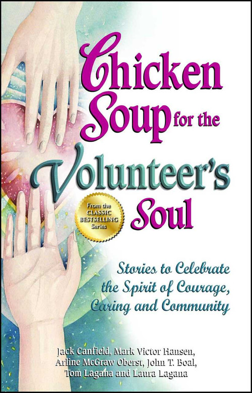 Chicken Soup for the Volunteer's Soul (Stories to Celebrate the Spirit of Courage, Caring and Community) by Jack Canfield, Mark Victor Hansen, Arline McGraw Oberst, 9781623610012
