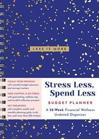 Stress Less, Spend Less Budget Planner (A 52-Week Financial Wellness Undated Organizer) by Sourcebooks, 9781728236667