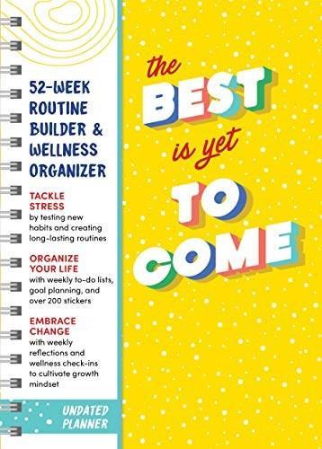 The Best Is Yet to Come Undated Planner (52-week Routine Builder & Wellness Organizer) by Sourcebooks, 9781728236681
