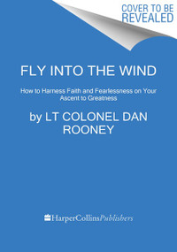 Fly Into the Wind (How to Harness Faith and Fearlessness on Your Ascent to Greatness) - 9780062966087 by Lt Colonel Dan Rooney, 9780062966087