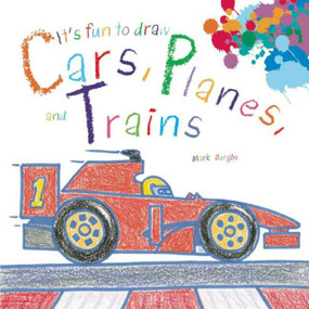 It's Fun to Draw Cars, Planes, and Trains by Mark Bergin, 9781632204103