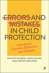 Errors and Mistakes in Child Protection (International Discourses, Approaches and Strategies) by Tarja Pösö, Kay Biesel, Judith Masson, Nigel Parton, 9781447350934