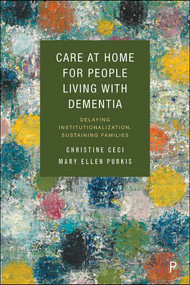 Care at Home for People Living with Dementia (Delaying Institutionalization, Sustaining Families) by Christine Ceci, Mary Ellen Purkis, 9781447359289
