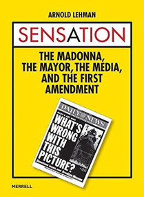 Sensation: The Madonna, The Mayor, The Media, and the First Amendment by Arnold Lehman, 9781858946962