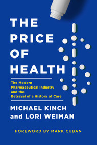 The Price of Health (The Modern Pharmaceutical Enterprise and the Betrayal of a History of Care) by Michael Kinch, Lori Weiman, 9781643136806