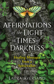 Affirmations of the Light in Times of Darkness (Healing Messages from a Spiritwalker) by Laura Aversano, 9781644112717