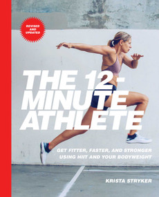The 12-Minute Athlete (Get Fitter, Faster, and Stronger Using HIIT and Your Bodyweight) by Krista Stryker, 9781982136482