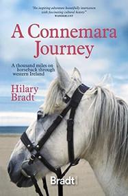 A Connemara Journey (A Thousand Miles on Horseback Through Western Ireland) by Hilary Bradt, 9781784778255