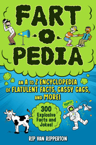 Fart-o-Pedia (An Illustrated Encyclopedia of Flatulent Facts, Gassy Gags, And More!-300 Explosive Facts and Jokes!) by Rip Van Ripperton, 9781510766686