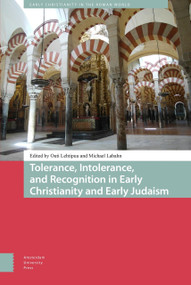 Tolerance, Intolerance, and Recognition in Early Christianity and Early Judaism by Outi Lehtipuu, Michael Labahn, 9789462984462