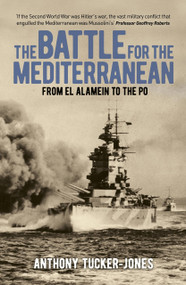 The Battle for the Mediterranean (From El Alamein to the PO) by Anthony Tucker-Jones, 9781839407147