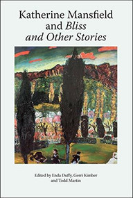 Katherine Mansfield and Bliss and Other Stories by Gerri Kimber, Enda Duffy, Todd Martin, 9781474477307