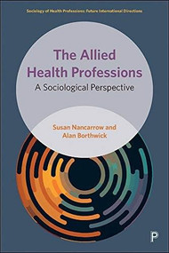 The Allied Health Professions (A Sociological Perspective) by Susan Nancarrow, Alan Borthwick, 9781447345367