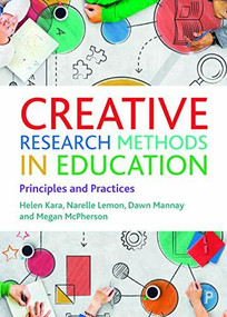 Creative Research Methods in Education (Principles and Practices) by Helen Kara, Narelle Lemon, Dawn Mannay, Megan McPherson, 9781447357070