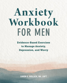 Anxiety Workbook for Men (Evidence-Based Exercises to Manage Anxiety, Depression, and Worry) by Simon G. Niblock, 9781648766947