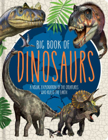 Big Book of Dinosaurs (A Visual Exploration of the Creatures Who Ruled the Earth) by Franco Tempesta, Little Genius Books, 9781953344366