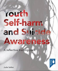 Youth Self-harm and Suicide Awareness (A reflective practice training pack) by Jude Sellen, 9781908993281