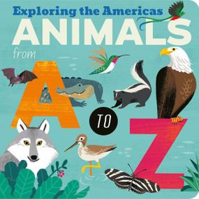 Animals from A to Z (Exploring the Americas) by Amelia Hepworth, Carolina Buzio, 9781680106947