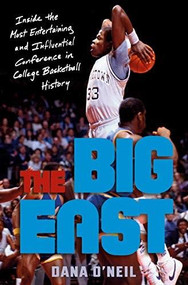 The Big East (Inside the Most Entertaining and Influential Conference in College Basketball History) by Dana O'Neil, 9780593237939