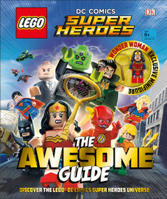 LEGO® DC Comics Super Heroes The Awesome Guide by DK, 9781465460783