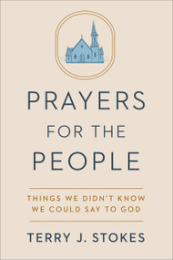 Prayers for the People (Things We Didn't Know We Could Say to God) by Terry J. Stokes, 9780593239438