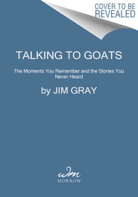 Talking to GOATs (The Moments You Remember and the Stories You Never Heard) - 9780062992079 by Jim Gray, 9780062992079