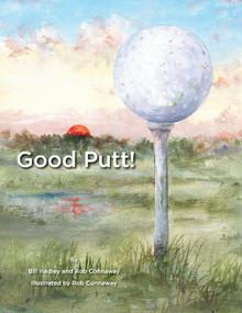Good Putt! by Bill Hadley, Rob Connaway, 9781098351366