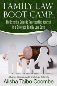 Family Law Boot Camp (The Essential Guide to Representing Yourself in a Colorado Family Law Case) by Alisha Taibo Coombe, 9781735974873